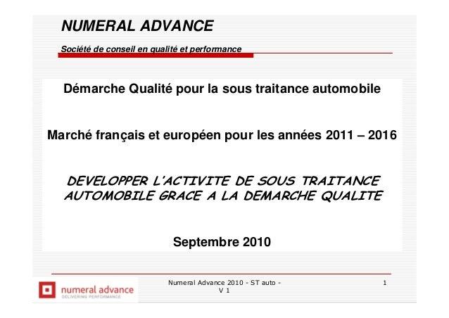 Numeral Advance 2010 - ST auto - V 1 1 Démarche Qualité pour la sous traitance automobile Marché français et européen pour...