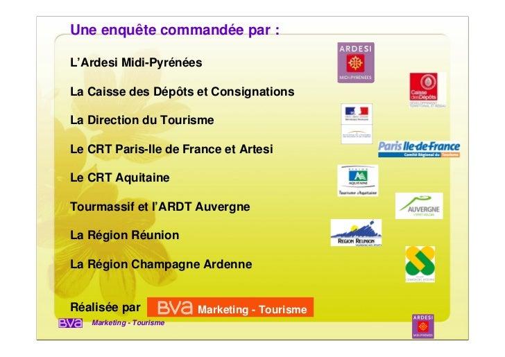 Une enquête commandée par :L'Ardesi Midi-PyrénéesLa Caisse des Dépôts et ConsignationsLa Direction du TourismeLe CRT Paris...