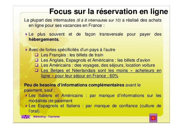 Focus sur la réservation en ligneLa plupart des internautes (6 à 8 internautes sur 10) a réalisé des achats  en ligne pour...
