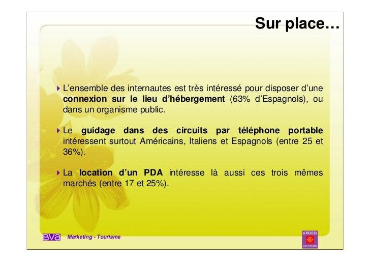 Sur place…L'ensemble des internautes est très intéressé pour disposer d'uneconnexion sur le lieu d'hébergement (63% d'Espa...