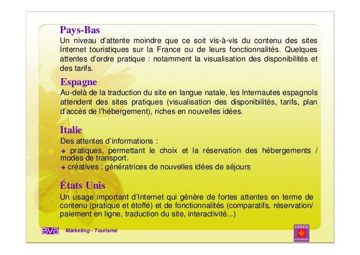 Pays-BasUn niveau d'attente moindre que ce soit vis-à-vis du contenu des sitesInternet touristiques sur la France ou de le...