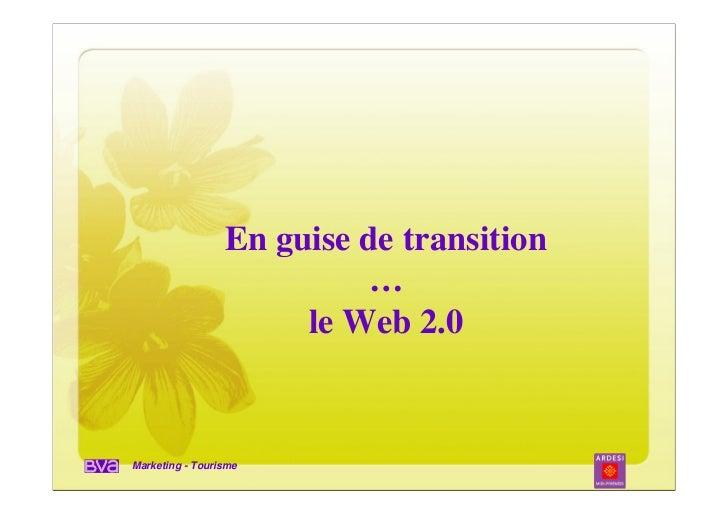En guise de transition                          …                      le Web 2.0Marketing - Tourisme