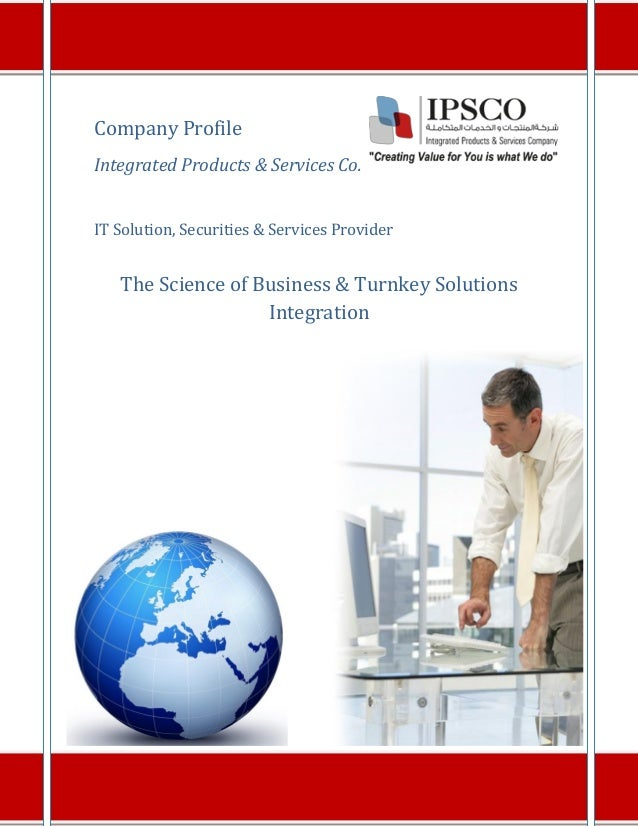Company Profile Integrated Products & Services Co. IT Solution, Securities & Services Provider The Science of Business & T...