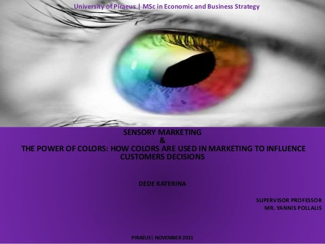 University of Piraeus | MSc in Economic and Business Strategy SENSORY MARKETING & THE POWER OF COLORS: HOW COLORS ARE USED...