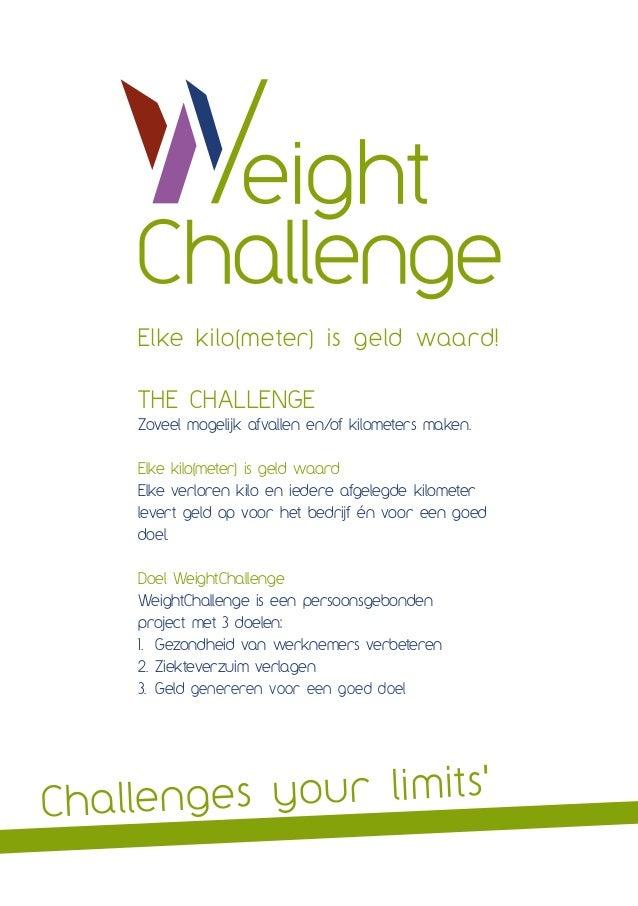 Elke kilo(meter) is geld waard! The Challenge Zoveel mogelijk afvallen en/of kilometers maken. Elke kilo(meter) is geld wa...