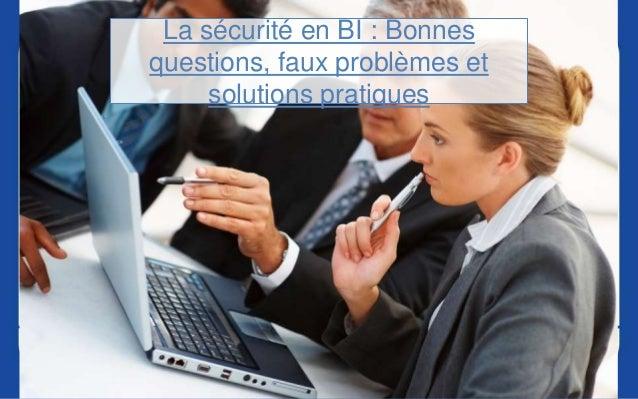 La sécurité en BI : Bonnes questions, faux problèmes et solutions pratiques