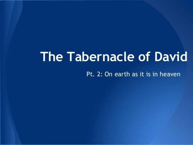 The Tabernacle of David  Pt. 2: On earth as it is in heaven