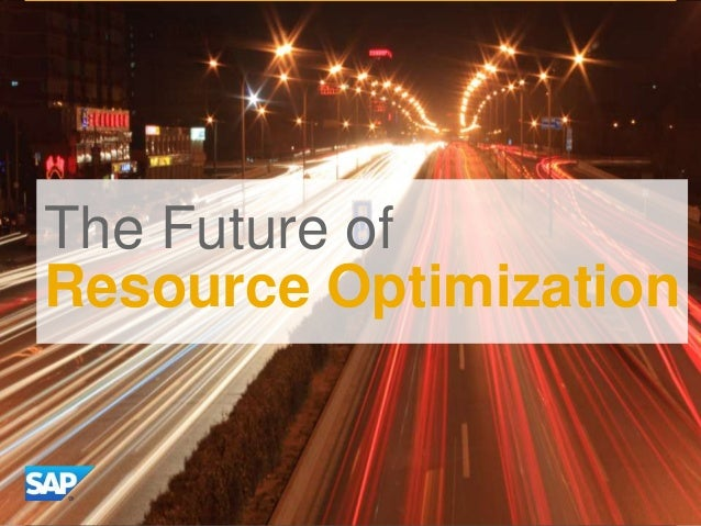 The Future The Future of of Resource Optimization Business Networks What is the future of Business Networks?  ©©2013 SAP A...