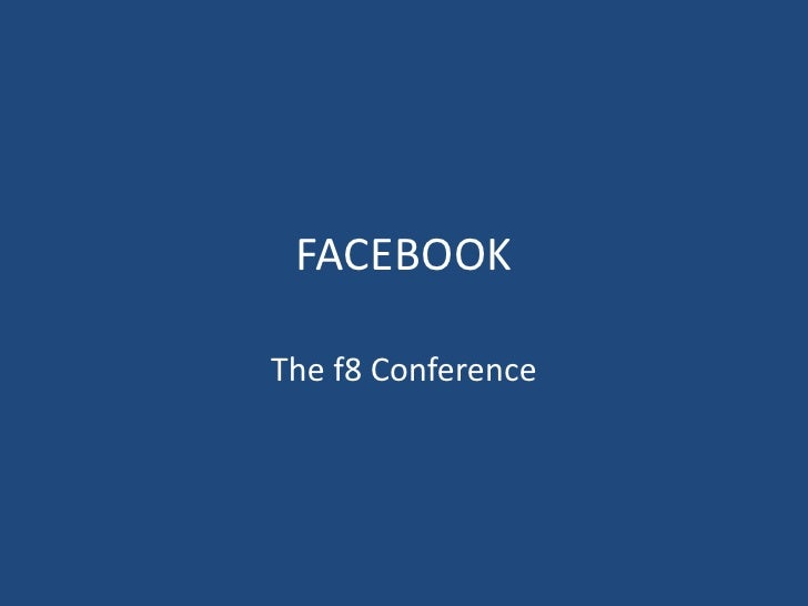 FACEBOOK<br />The f8 Conference<br />