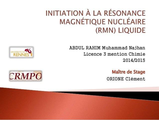 ABDUL RAHIM Muhammad Najhan Licence 3 mention Chimie 2014/2015 Maître de Stage ORIONE Clément