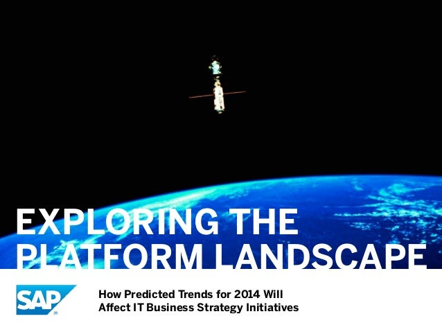 EXPLORING THE PLATFORM LANDSCAPE How Predicted Trends for 2014 Will Affect IT Business Strategy Initiatives