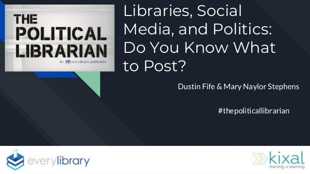Libraries, Social Media, and Politics: Do You Know What to Post? Dustin Fife & Mary Naylor Stephens #thepoliticallibrarian