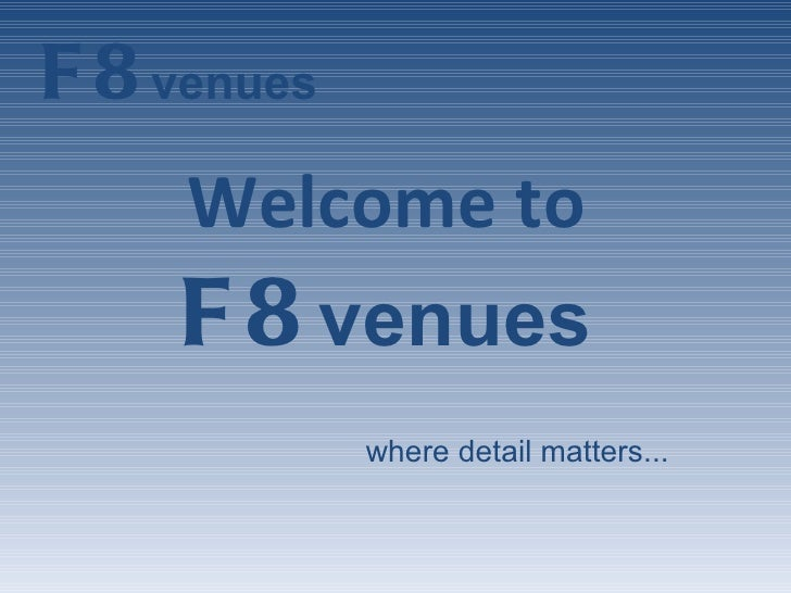 Welcome to  F8   venues   where detail matters...
