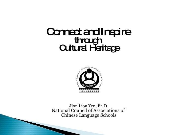 <ul><li>Connect and Inspire   </li></ul><ul><li>through  </li></ul><ul><li>Cultural Heritage </li></ul><ul><li>Jion Liou Y...