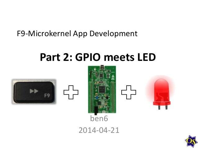 Part 2: GPIO meets LED ben6 2014-04-21 F9-Microkernel App Development
