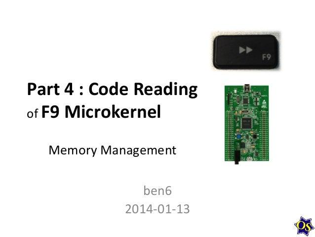 Part  4  :  Code  Reading   of  F9  Microkernel   Memory  Management   ben6   2014-‐01-‐13