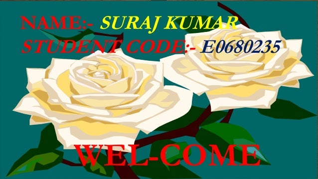 WEL-COME NAME:- SURAJ KUMAR STUDENT CODE:- E0680235