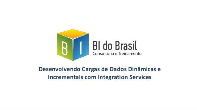 Desenvolvendo Cargas de Dados Dinâmicas e Incrementais com Integration Services