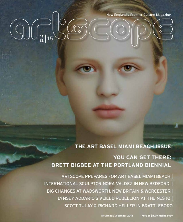 November/December 2015 Free or $5.99 mailed copy New England's Premier Culture Magazine ARTSCOPE PREPARES FOR ART BASEL MI...