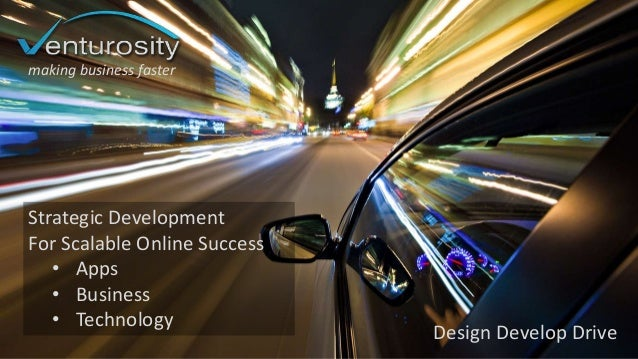 Strategic Development For Scalable Online Success • Apps • Business • Technology Design Develop Drive making business fast...