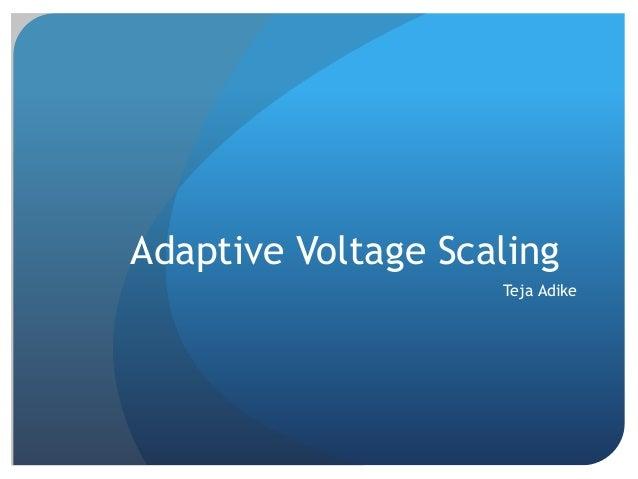 Adaptive Voltage Scaling Teja Adike