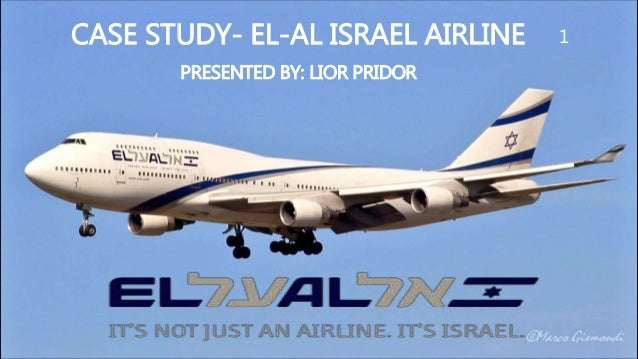 CASE STUDY- EL-AL ISRAEL AIRLINE PRESENTED BY: LIOR PRIDOR 1