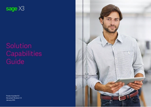 Sage X3 Solution Capabilities Solution Capabilities Guide Product Update 9.0 Document Revision 1.0 January 2016
