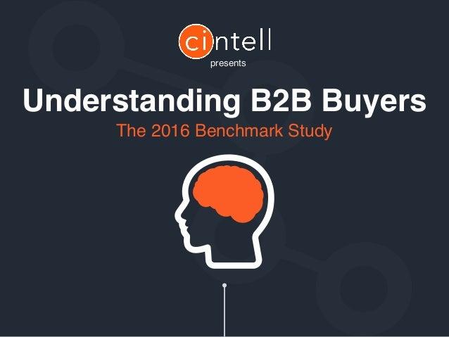 The 2016 Benchmark Study presents Understanding B2B Buyers