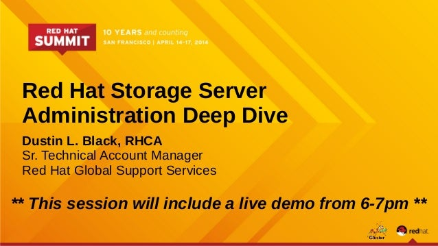 Red Hat Storage Server Administration Deep Dive Dustin L. Black, RHCA Sr. Technical Account Manager Red Hat Global Support...
