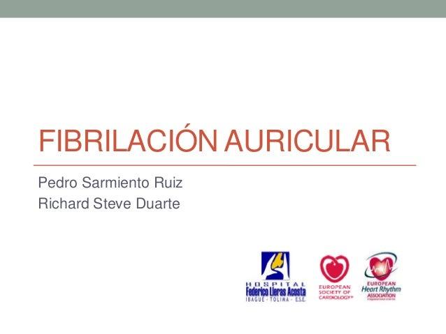 FIBRILACIÓN AURICULARPedro Sarmiento RuizRichard Steve Duarte