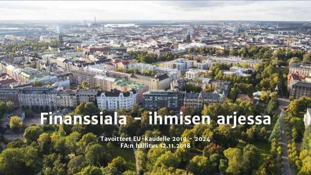 Finanssiala - ihmisen arjessa Tavoitteet EU-kaudelle 2019 - 2024 FA:n hallitus 12.11.2018