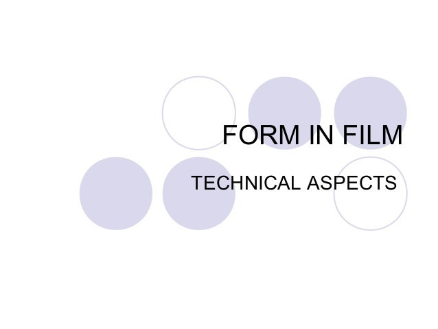 FORM IN FILMTECHNICAL ASPECTS