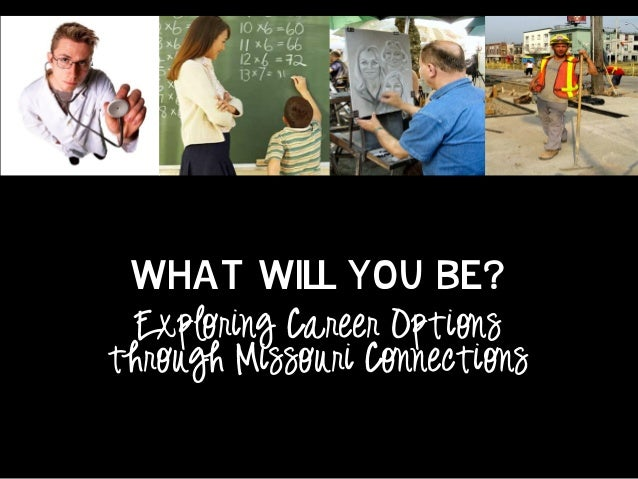 What will you be? Exploring Career Options through Missouri Connections