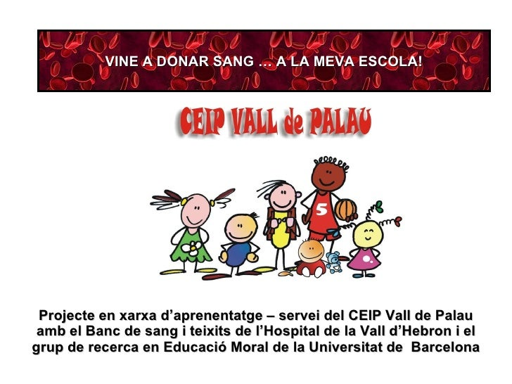 Projecte en xarxa d'aprenentatge – servei del CEIP Vall de Palau amb el Banc de sang i teixits de l'Hospital de la Vall d'...