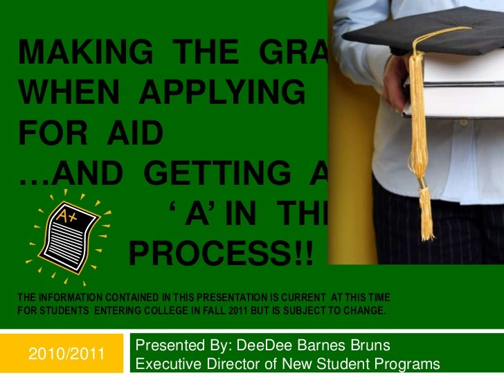 """MAKING THE GRADEWHEN APPLYINGFOR AID…AND GETTING AN        """" A"""" IN THE     PROCESS!!THE INFORMATION CONTAINED IN THIS PRES..."""