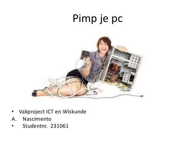 Pimp je pc • Vakproject ICT en Wiskunde A. Nascimento • Studentnr. 231061