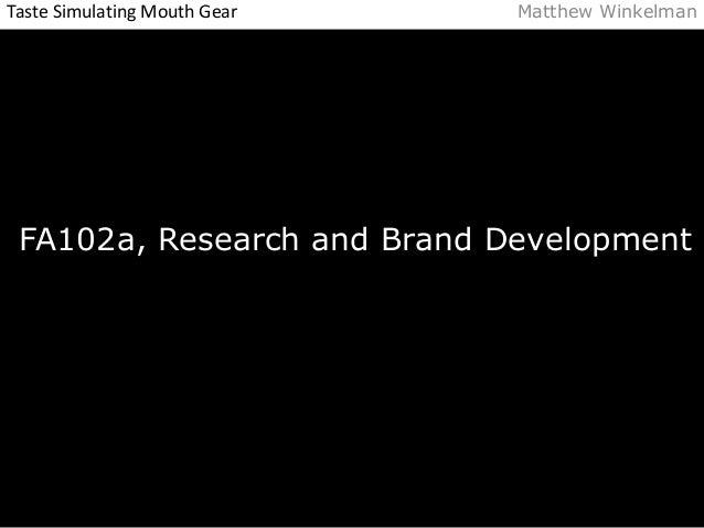 Taste Simulating Mouth Gear Matthew Winkelman  FA102a, Research and Brand Development