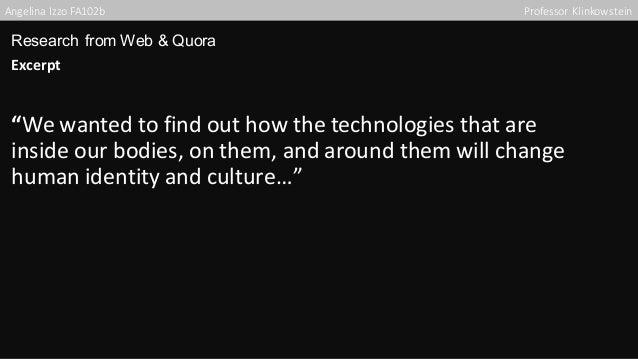 "AngelinaIzzoFA102b ProfessorKlinkowstein Research from Web & Quora Excerpt ""Wewantedtofindouthowthetechnologies..."