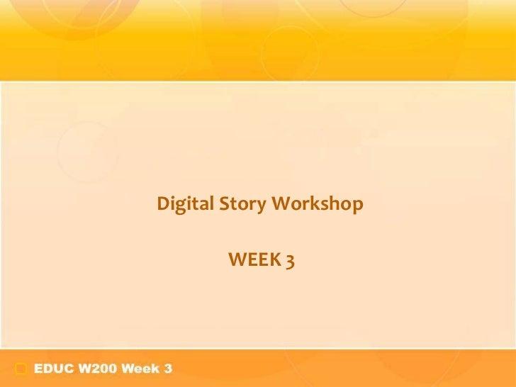 Digital Story Workshop       WEEK 3
