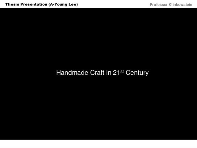Horizon Projects Workshop Professor KlinkowsteinThesis Presentation (A-Young Lee) Handmade Craft in 21st Century