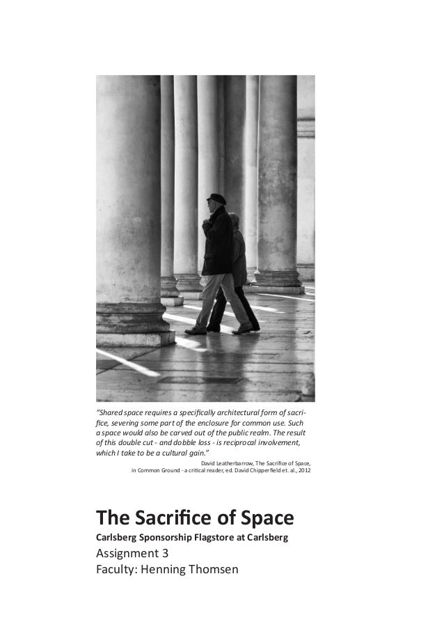 "The Sacrifice of Space Carlsberg Sponsorship Flagstore at Carlsberg Assignment 3 Faculty: Henning Thomsen ""Shared space re..."