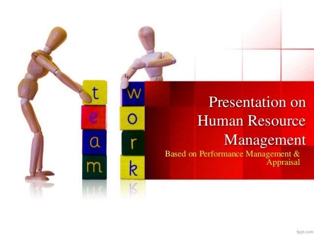 Presentation on Human Resource Management Based on Performance Management & Appraisal