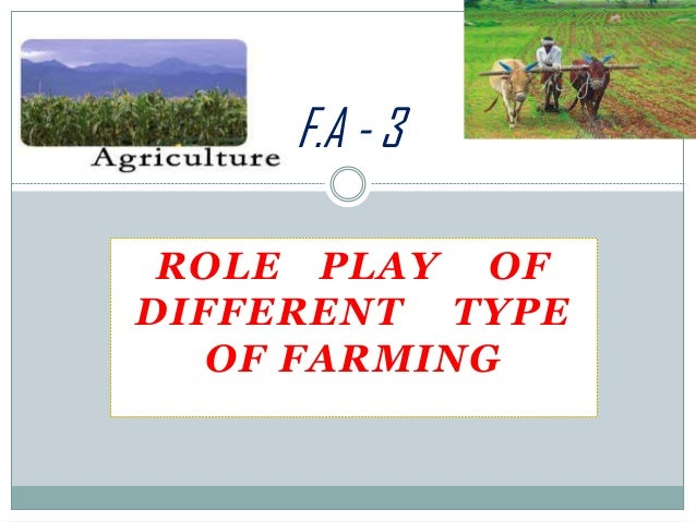 F.A - 3 ROLE PLAY OF DIFFERENT TYPE OF FARMING