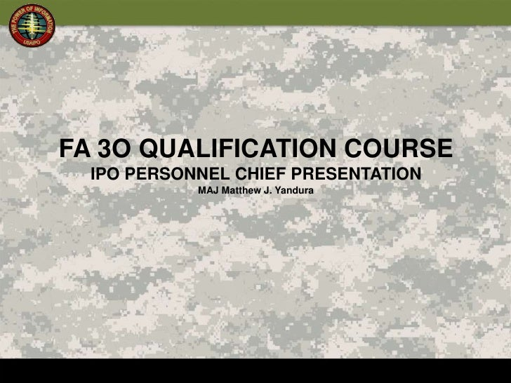 FA 3O QUALIFICATION COURSE<br />IPO PERSONNEL CHIEF PRESENTATION<br />MAJ Matthew J. Yandura<br />