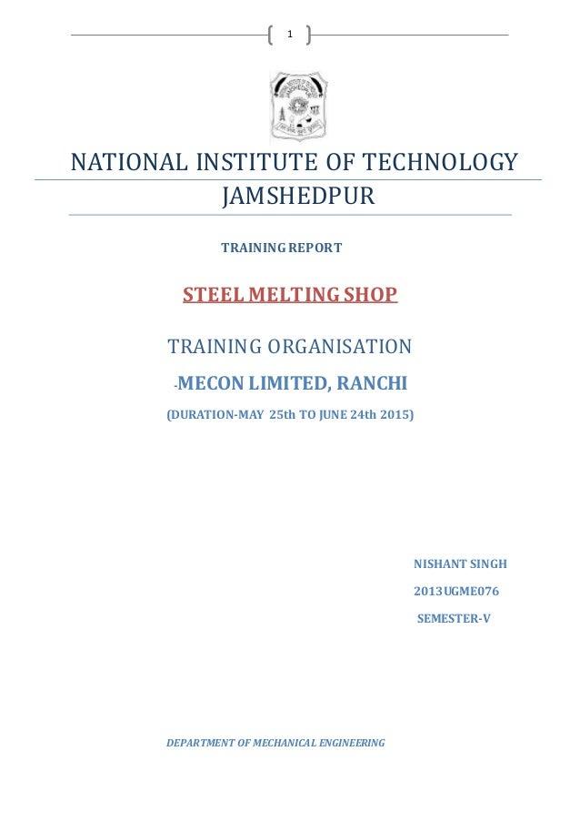1 NATIONAL INSTITUTE OF TECHNOLOGY JAMSHEDPUR TRAININGREPORT STEEL MELTING SHOP TRAINING ORGANISATION -MECON LIMITED, RANC...