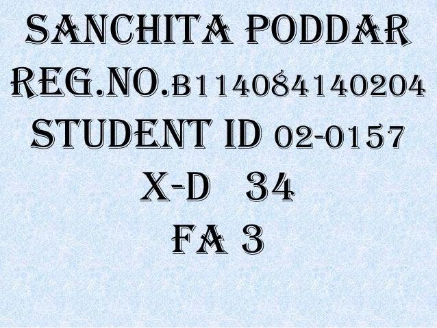 Sanchita Poddar Reg.No.B114084140204 Student ID 02-0157 X-D 34 FA 3