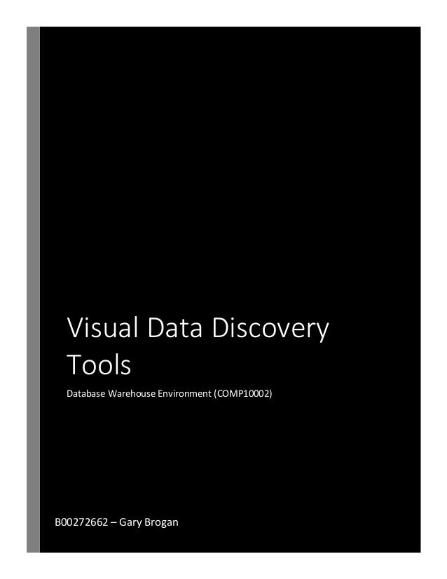 Visual Data Discovery Tools Database Warehouse Environment (COMP10002) B00272662 – Gary Brogan