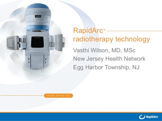 RapidArc™ radiotherapy technology Vasthi Wilson, MD, MSc New Jersey Health Network Egg Harbor Township, NJ