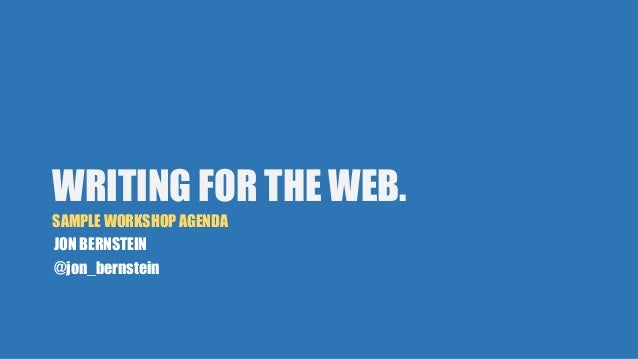 WRITING FOR THE WEB.  SAMPLE WORKSHOP AGENDA  JON BERNSTEIN  @jon_bernstein