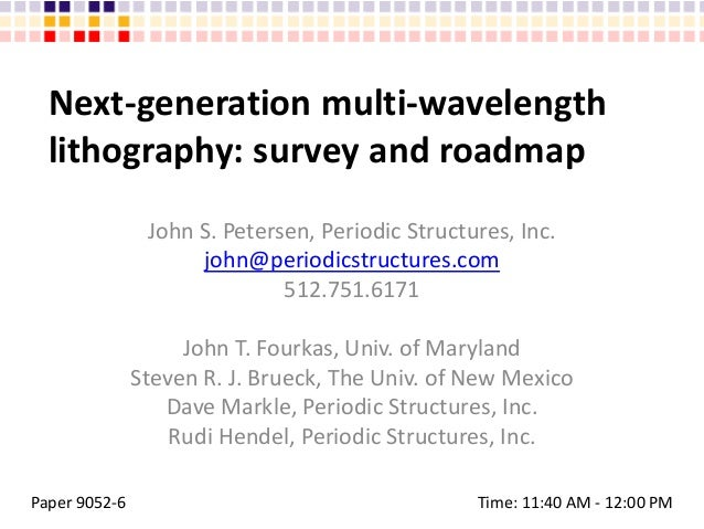Next-generation multi-wavelength lithography: survey and roadmap John S. Petersen, Periodic Structures, Inc. john@periodic...